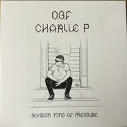 O.B.F., Charlie P | Sixteen Tons Of Pressure