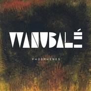 Wanubale | Phosphenes