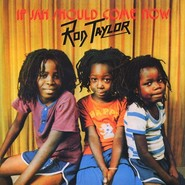 Rod Taylor | If Jah Should Come Now