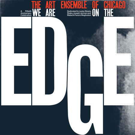 The Art Ensemble Of Chicago | We Are On The Edge (A 50th Anniversary Celebration)