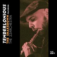 Tenderlonious, The 22archestra   The Shakedown