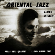 Lloyd Miller, The Press Keys Quartet, The Lloyd Miller Trio | Oriental Jazz
