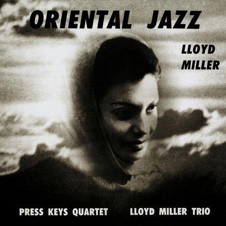 Lloyd Miller, The Press Keys Quartet, The Lloyd Miller Trio   Oriental Jazz