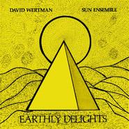 David Wertman, Sun Ensemble   Earthly Delights