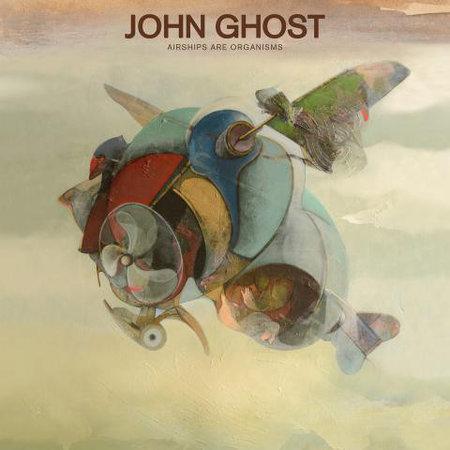 John Ghost   Airships Are Organisms
