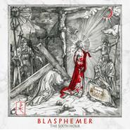 Blasphemer | The Sixth Hour