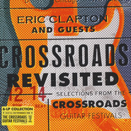 Eric Clapton, Guests | Crossroads Revisited Selections From The Crossroads Guitar Festivals