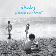 Blueboy | If Wishes Were Horses