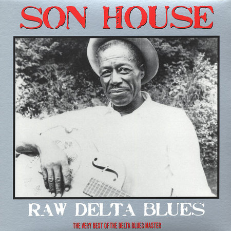 Son House | Raw Delta Blues: The Very Best Of The Delta Blues Master