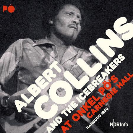Albert Collins And The Icebreakers | At Onkel Pö's Carnegie Hall Hamburg 1980