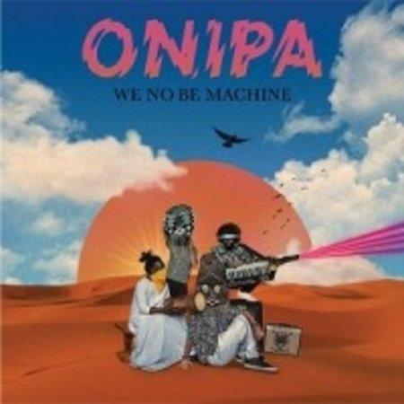 Onipa | We No Be Machine