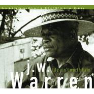 J.W. Warren | Life Ain't Worth Livin'