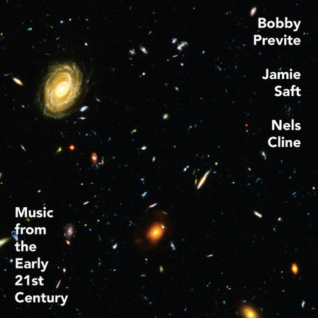 Bobby Previte, Jamie Saft, Nels Cline | Music From The Early 21st Century