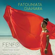 Fatoumata Diawara | Fenfo - Something To Say
