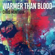 Chris Montague | Warmer Than Blood