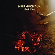 Half Moon Run   Dark Eyes