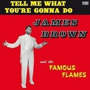 James Brown & The Famous Flames | Tell Me What You're Gonna Do