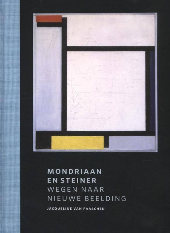 Jacqueline van Paaschen, Mondriaan en Steiner, wegen naar nieuwe beelding