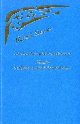 Rudolf Steiner, Das Weihnachtsmysterium. Novalis der Seher und Christuskünder.