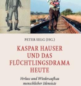 Peter Selg, Kaspar Hauser und das Flüchtlingsdrama heute