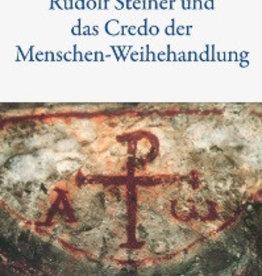 Peter Selg, Rudolf Steiner und das Credo der Menschen-Weihehandlung