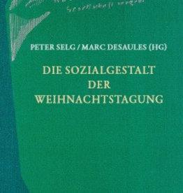 Peter Selg/Marc Desaules (Hg.), Die Sozialgestalt der Weihnachtstagung