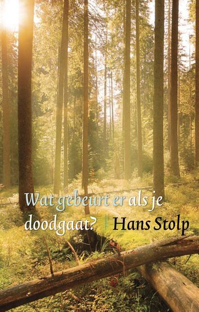 Hans Stolp, Wat gebeurt er als je doodgaat?