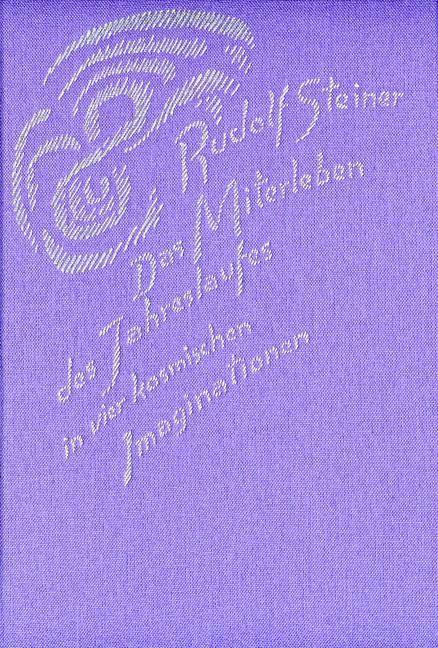 Rudolf Steiner, GA 229 Das Miterleben des Jahreslaufes in vier kosmischen Imaginationen