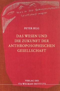 Peter Selg, Das Wesen und die Zukunft der Anthroposophischen Gesellschaft