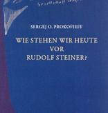 Sergej O. Prokofieff, Wie stehen wir heute vor Rudolf Steiner?