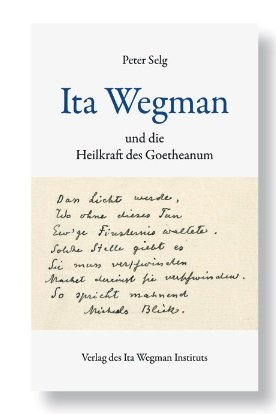 Peter Selg, Ita Wegman und die Heilkraft des Goetheanum