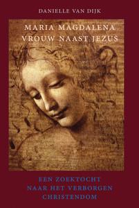 Danielle van Dijk, Maria Magdalena Vrouw naast Jezus