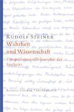 """Rudolf Steiner, Tb 628 (GA 3) Wahrheit und Wissenschaft. Vorspiel einer """"Philosophie der Freiheit""""."""