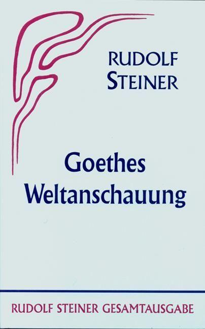 Rudolf Steiner, GA 6 Goethes Weltanschauung