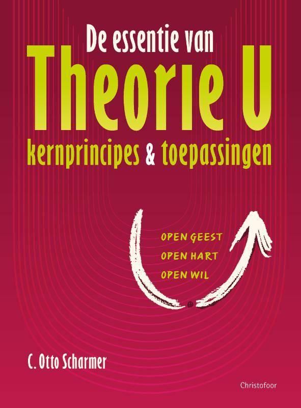 Otto C. Scharmer, De essentie van Theorie U