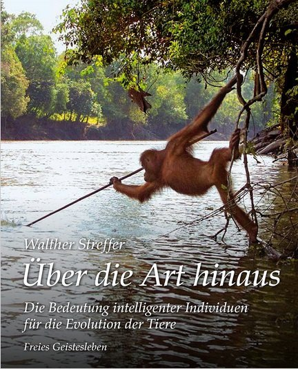 Walther Streffer, Über die Art hinaus. Die Bedeutung intelligenter Individuen für die Evolution der Tiere