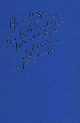 Rudolf Steiner, Das Weihnachtsfest im Wandel der Zeiten. Weihnachten - ein Insprirationsfest