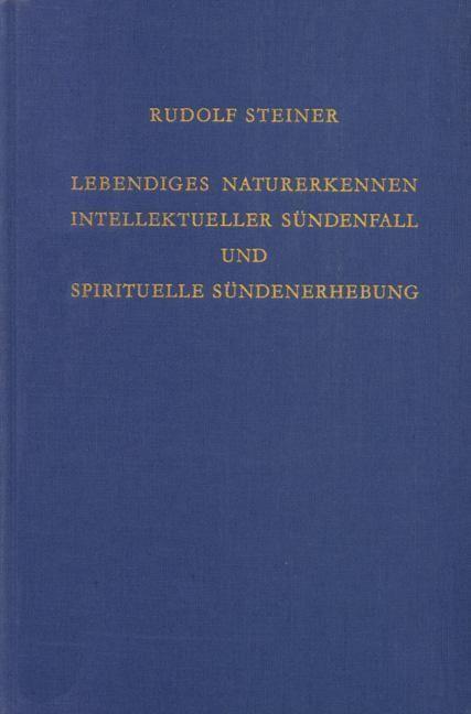 Rudolf Steiner, GA 220 Lebendiges Naturerkennen. Intellektueller Sündenfall und spirituelle Sündenerhebung