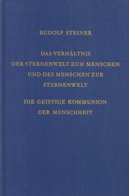 Rudolf Steiner, GA 219 Das Verhältnis der Sternenwelt zum Menschen und des Menschen zur Sternenwelt. Die geistige Kommunion der Menschheit