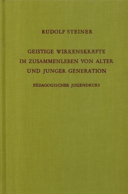 Rudolf Steiner, GA 217 Geistige Wirkenskräfte im Zusammenhang von alter und junger Generation. Pädagogischer Jugendkurs