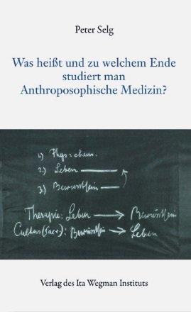 Peter Selg, Was heißt und zu welchem Ende studiert man Anthroposophische Medizin?