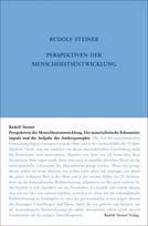 Rudolf Steiner, GA 204 Perspektiven der Menschheitsentwicklung. Der materialistische Erekenntnisimpuls und die Aufgabe der Anthroposophie