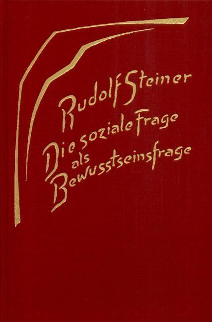 Rudolf Steiner, GA 189 Die soziale Frage als Bewusstseinsfrage. Die geistigen Hintergründe der sozialen Frage Band 1