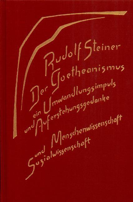 Rudolf Steiner, GA 188 Der Goetheanismus, ein Umwandlungsimpuls und Auferstehungsgedanke. Menschenwissenschaft und Sozialwissenschaft