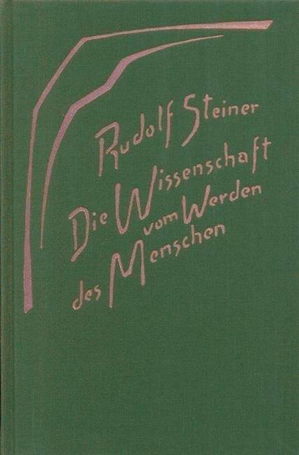Rudolf Steiner, GA 183 Die Wissenschaft vom Werden des Menschen