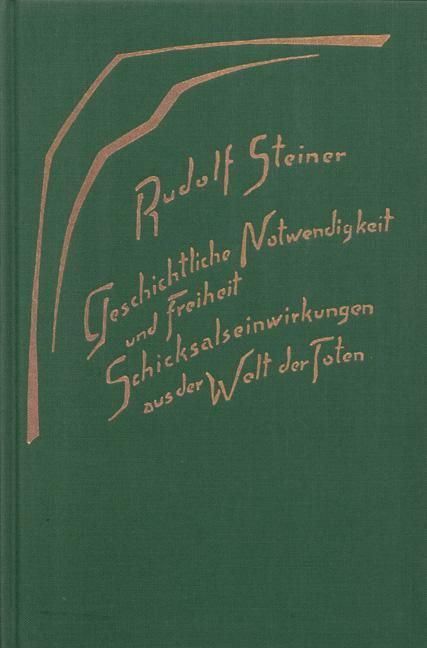 Rudolf Steiner, GA 179 Geschichtliche Notwendigkeit und Freiheit. Schicksalseinwirkungen aus der Welt der Toten