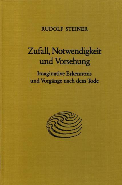 Rudolf Steiner, GA 163 Zufall, Notwendigkeit und Vorsehung. Imiginative erkenntnis und Vorgänge nach dem Tode