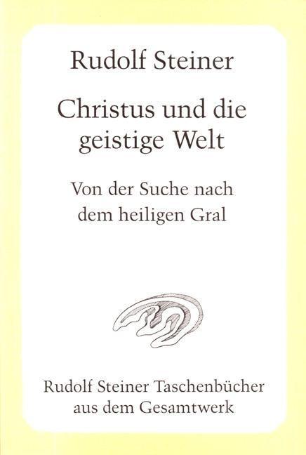Rudolf Steiner, GA 149 Christus und die geistige Welt. Von der Suche nach dem heiligen Gral