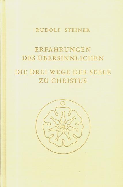Rudolf Steiner, GA 143 Erfahrungen des Übersinnlichen. Die drei Wege der Seele zu Christus