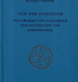 Rudolf Steiner, GA 138 Von der Initiation. Von Ewigkeit und Augenblick. Von Geisteslicht und Lebensdunkel